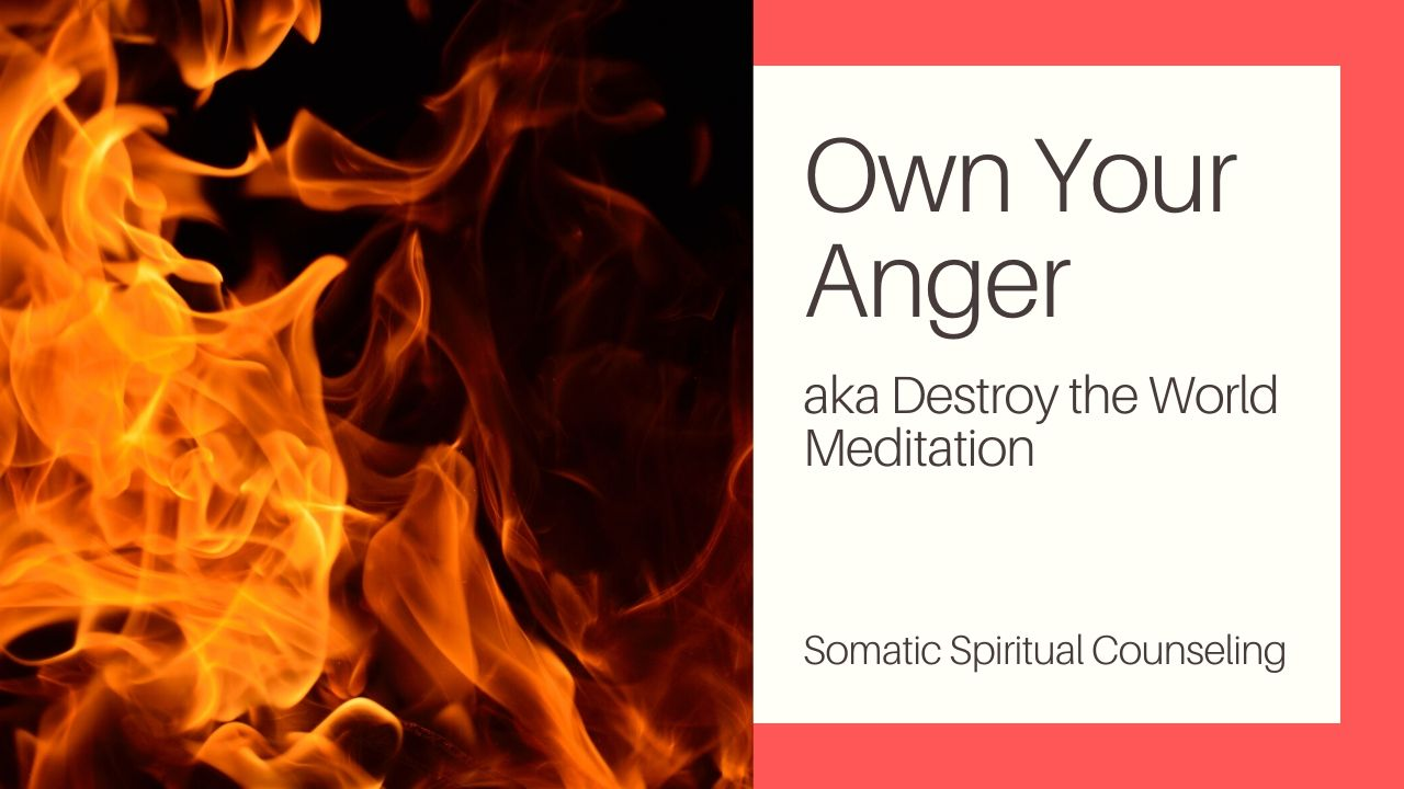 Own Your Anger aka Destroy the World Meditation